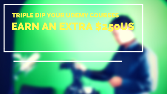Triple Dip your Udemy Course – Earn extra Cash with your courses