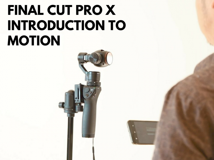 Final Cut Pro X (FCPX) – Introduction to Motion