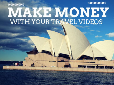 Making money with your Travel videos