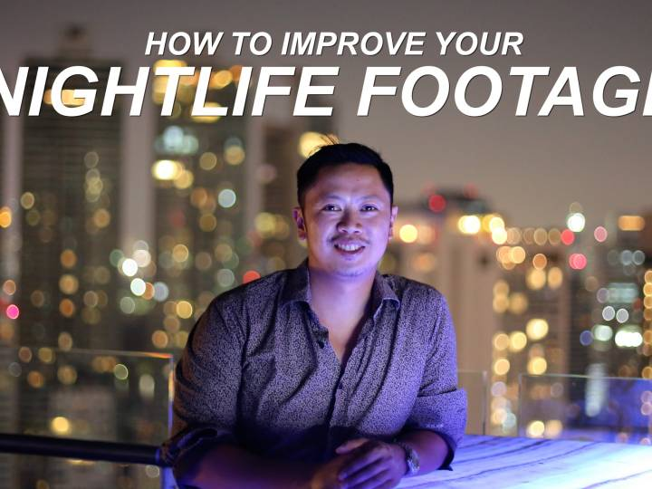 Tips on How To Improve your Nightlife Footage