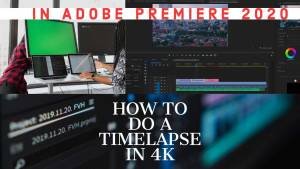 how to do a timelapse in 4k adobe premiere