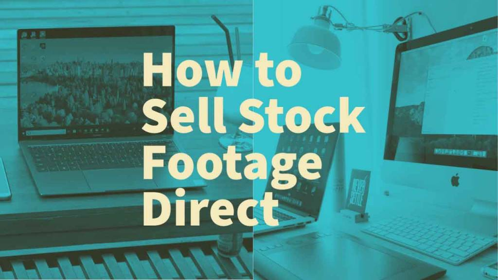 how to sell stock footage direct