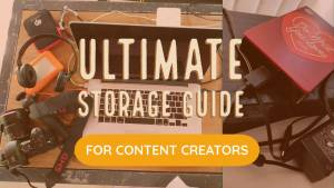 ultimate storage guide for content creators